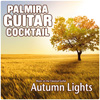 Palmira Guitar Cocktail - Autumn Lights (Music on the Classical Guitar)